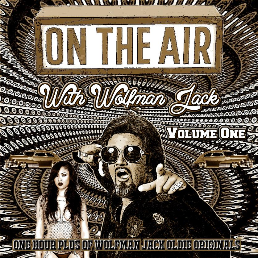 New and now available......ON THE AIR WITH WOLFMAN JACK VOL. 1